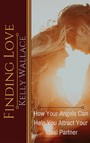 Finding Love - How Your Angels Can Help You Attract Your Ideal Partner