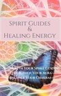 Spirit Guides And Healing Energy - Work with Your Spirit Guides Strengthen Your Aura Balance Your Chakras