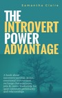 The Introvert Power Advantage - A book about introverts'survival tactics, emotional introversion recharge characteristics, jobs & career leadership for quiet introvert personality and relationships