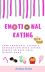 Emotional Eating - Stop Emotional Eating & Develop Intuitive Eating Habits to Keep Your Weight Down