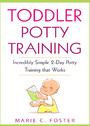 Toddler Potty Training - Incredibly Simple 2-Day Potty Training that Works