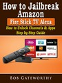 How To Jailbreak Amazon Fire Stick TV Alexa - How to Unlock Channels & Apps Step by Step Guide
