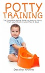 Potty Training - The Complete Moms Guide on How to Potty Train your Child in Less than 3 days