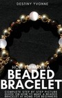 How to Make a Beaded Bracelet - Complete Step by Step Picture Guide on How to Make a Beaded Bracelet at Home for Beginners