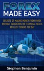 Forex Made Easy - Secrets of Making Money from Forex Without Indicators or Technical Skills and Just 30 mins per day