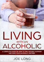 Living with an Alcoholic - A Complete Guide On How To Find The Best Support And Save Your Alcoholic Partner