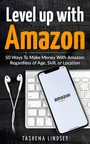 Level Up With Amazon - 50 Ways To Make Money With Amazon