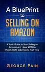 Selling on Amazon - A Basic Guide to Selling on Amazon and Make $2000 a Month Profit on Side Income Part Time