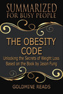 The Obesity Code - Summarized for Busy People - Unlocking the Secrets of Weight Loss: Based on the Book by Jason Fung