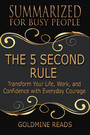 The 5 Second Rule - Summarized for Busy People - Transform Your Life, Work, and Confidence with Everyday Courage: Based on the Book by Mel Robbins
