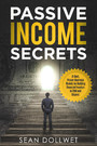 Passive Income Secrets - 15 Best, Proven Business Models for Building Financial Freedom in 2018 and Beyond