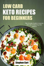 Low Carb Keto Recipes for Beginners - he simple guide to losing fat and transiting into ketosis