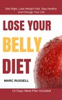 Lose Your Belly Diet - Diet Right, Lose Weight Fast, Stay Healthy and Change Your Life - 14 Days Meal Plan Included
