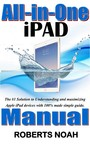All in One iPad Manual - The #1 Solution to Understanding and maximizing Apple iPad devices with 100% made simple guide