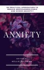 Anxiety - 5O Practical Approaches To Reduce Nervousness,Panic And SCREW Anxiety!