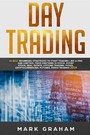 Day Trading - 10 Best Beginners Strategies to Start Trading Like A Pro and Control Your Emotions in Stock, Penny Stock, Real Estate, Options Trading, Forex, Cryptocurrencies, Futures, Swing Trading