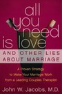 All You Need Is Love and Other Lies About Marriage - How to Save Your Marriage Before It's Too Late