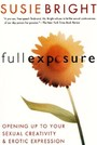Full Exposure - Opening Up to Sexual Creativity and Erotic Expression