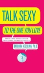 Talk Sexy to the One You Love - (And Drive Each Other Wild in Bed)