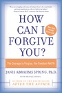 How Can I Forgive You? - The Courage to Forgive, The Freedom Not To