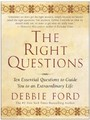 Right Questions - Ten Essential Questions To Guide You To An Extraordinary Life