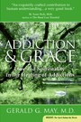Addiction and Grace - Love and Spirituality in the Healing of Addictions