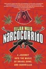 Narcocorrido - A Journey into the Music of Drugs, Guns, and Guerrillas
