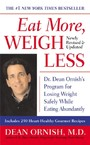 Eat More, Weigh Less - Dr. Dean Ornish's Life Choice Program for Losing Weight Safely While Eating Abundantly