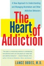 Heart of Addiction - A New Approach to Understanding and Managing Alcoholism and Other Addictive Behaviors