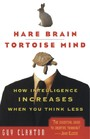 Hare Brain, Tortoise Mind - How Intelligence Increases When You Think Less