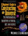 Beginner's Guide to Constructing the Universe - The Mathematical Archetypes of Nature, Art, and Science