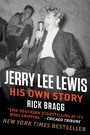 Jerry Lee Lewis: His Own Story - His Own Story by Rick Bragg
