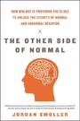 Other Side of Normal - How Biology Is Providing the Clues to Unlock the Secrets of Normal and Abnormal Behavior