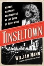 Tinseltown - Murder, Morphine, and Madness at the Dawn of Hollywood