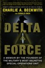 Delta Force - A Memoir by the Founder of the U.S. Military's Most Secretive Special-Operations Unit