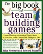 Big Book of Team Building Games: Trust-Building Activities, Team Spirit Exercises, and Other Fun Things to Do - Trust-Building Activities, Team Spirit Exercises, and Other Fun Things to Do