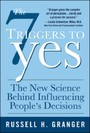 7 Triggers to Yes: The New Science Behind Influencing People's Decisions