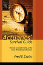Actuaries' Survival Guide - How to Succeed in One of the Most Desirable Professions