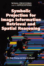 Symbolic Projection for Image Information Retrieval and Spatial Reasoning - Theory, Applications and Systems for Image Information Retrieval and Spatial Reasoning