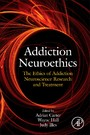 Addiction Neuroethics - The Ethics of Addiction Neuroscience Research and Treatment