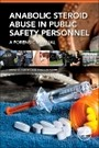 Anabolic Steroid Abuse in Public Safety Personnel - A Forensic Manual