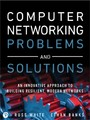 Computer Networking Problems and Solutions - An innovative approach to building resilient, modern networks