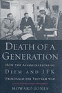 Death of a Generation - How the Assassinations of Diem and JFK Prolonged the Vietnam War