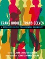 Trans Bodies, Trans Selves: A Resource for the Transgender Community - A Resource for the Transgender Community
