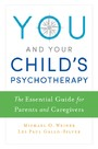 You and Your Childs Psychotherapy: The Essential Guide for Parents and Caregivers