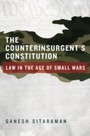 Counterinsurgent's Constitution - Law in the Age of Small Wars