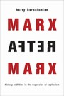 Marx After Marx - History and Time in the Expansion of Capitalism