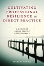 Cultivating Professional Resilience in Direct Practice - A Guide for Human Service Professionals