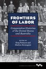 Frontiers of Labor - Comparative Histories of the United States and Australia