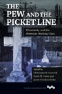 Pew and the Picket Line - Christianity and the American Working Class